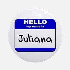 hello my name is juliana  Ornament (Round)