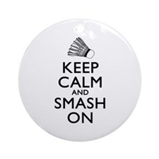 Badminton Keep Calm And Smash On Ornament (Round)