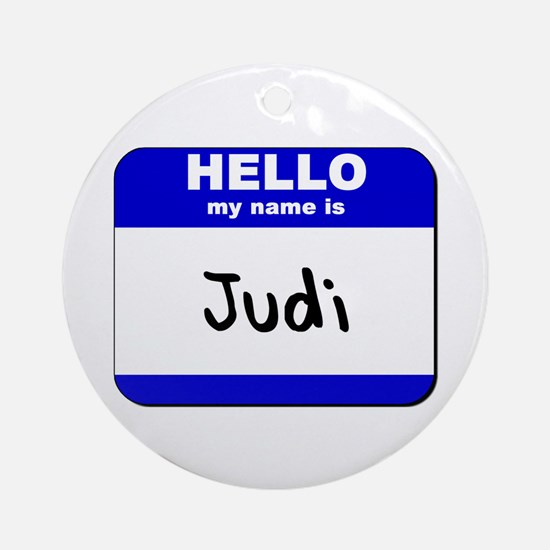 hello my name is judi  Ornament (Round)