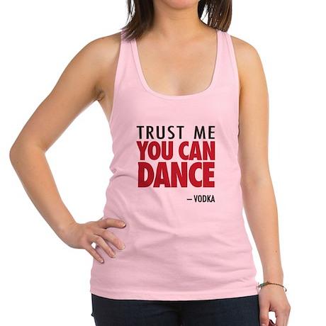 Trust Me You Can Dance - Vodka Racerback Tank Top