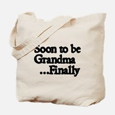 Soon to be Grandma...Finally Tote Bag