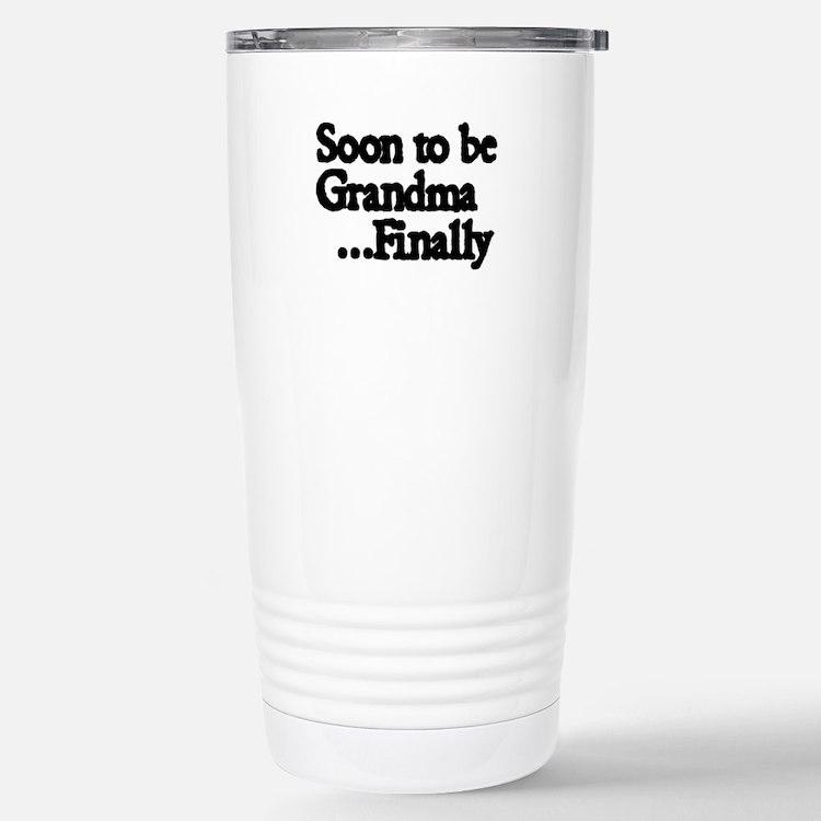 Soon to be Grandma...Finally Travel Mug