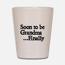 Soon to be Grandma...Finally Shot Glass