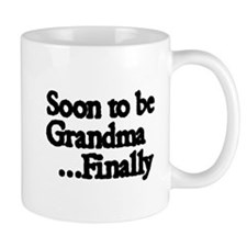 Soon to be Grandma...Finally Mugs