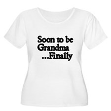 Soon to be Grandma...Finally Plus Size T-Shirt
