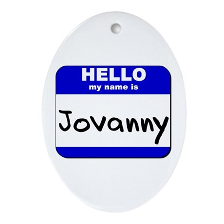hello my name is jovanny Oval Ornament