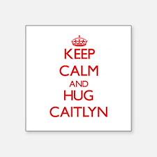Keep Calm and Hug Caitlyn Sticker