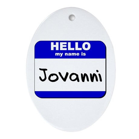 hello my name is jovanni Oval Ornament