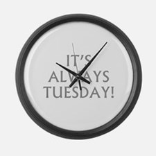 It's Always Tuesday! Large Wall Clock