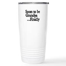 Soon to be Grandpa...Finally Travel Mug