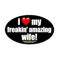 """I Love My Freakin' Amazing Wife!"" Oval Car Magnet"