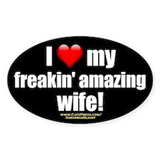 """I Love My Freakin' Amazing Wife!"" Decal"