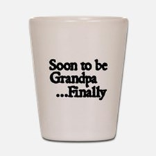 Soon to be Grandpa...Finally Shot Glass