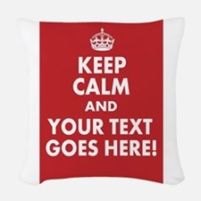 KEEP CALM AND YOUR MESSAGE! Woven Throw Pillow