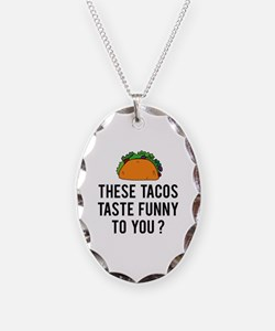These Tacos Taste Funny To You? Necklace