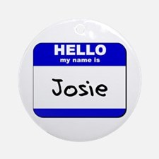 hello my name is josie  Ornament (Round)