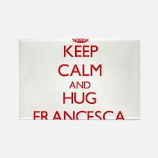 Keep Calm and Hug Francesca Magnets