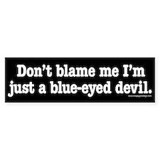 I'm just a blue-eyed devil Bumper Bumper Sticker