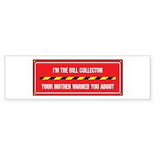 I'm the Bill Collector Bumper Bumper Sticker