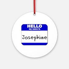 hello my name is josephine  Ornament (Round)