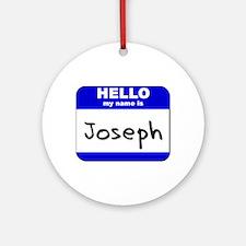 hello my name is joseph  Ornament (Round)