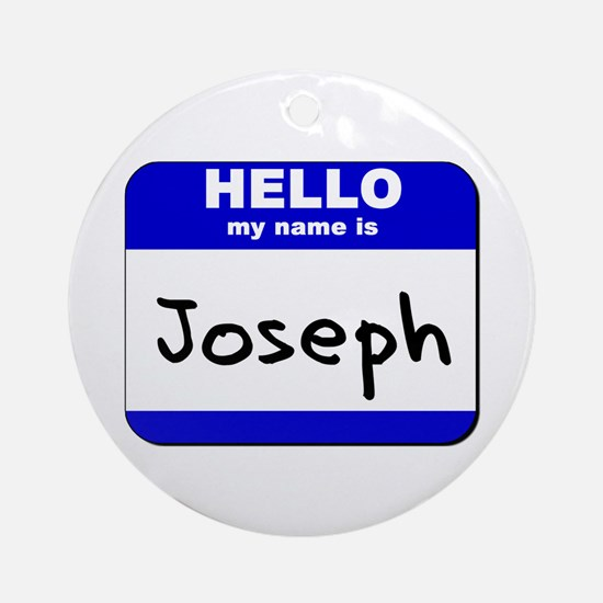 hello my name is joseph  Ornament (Round)