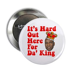It's Hard Out Here for Da' King Button