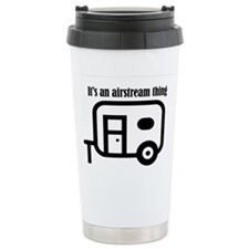 ITS AN AIRSTREAM THING Travel Mug