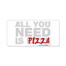All You Need Is Pizza Aluminum License Plate