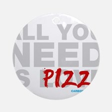 All You Need Is Pizza Ornament (Round)