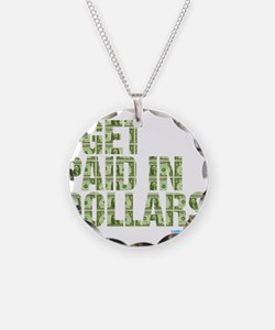 I Get Paid In Dollars Necklace