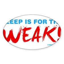Sleep is for the Weak! Decal