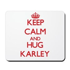 Keep Calm and Hug Karley Mousepad