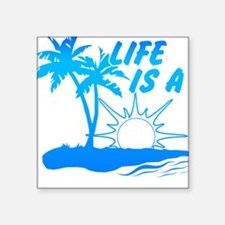 """Life Is A Beach Square Sticker 3"""" x 3"""""""