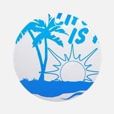 Life Is A Beach Ornament (Round)