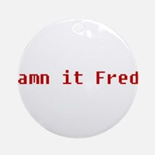 Damn It Fred! Ornament (Round)