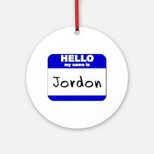 hello my name is jordon  Ornament (Round)