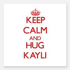 "Keep Calm and Hug Kayli Square Car Magnet 3"" x 3"""