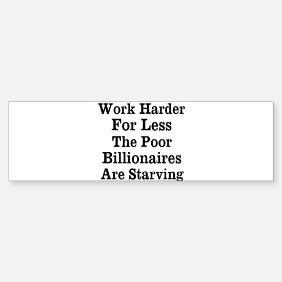 Work Harder For Less Bumper Bumper Bumper Sticker