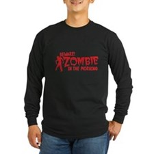 BEWARE Zombie in the Morning! Long Sleeve T-Shirt