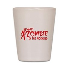 BEWARE Zombie in the Morning! Shot Glass