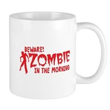 BEWARE Zombie in the Morning! Mugs