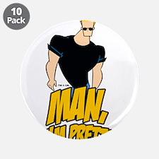 """Man Im Pretty 3.5"""" Button (10 pack)"""