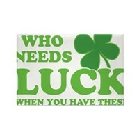 Who Needs Luck Rectangle Magnet (10 pack)