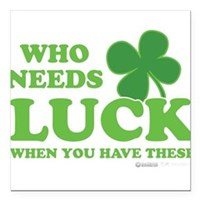 "Who Needs Luck Square Car Magnet 3"" x 3"""