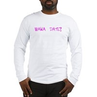 Wana Date? Long Sleeve T-Shirt