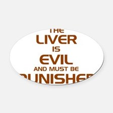 The Liver Is Evil! Oval Car Magnet
