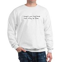 I Taught Your Boyfriend Sweatshirt