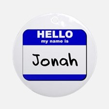 hello my name is jonah  Ornament (Round)