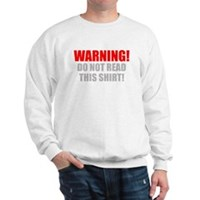 Do Not Read This Tshirt! Sweatshirt